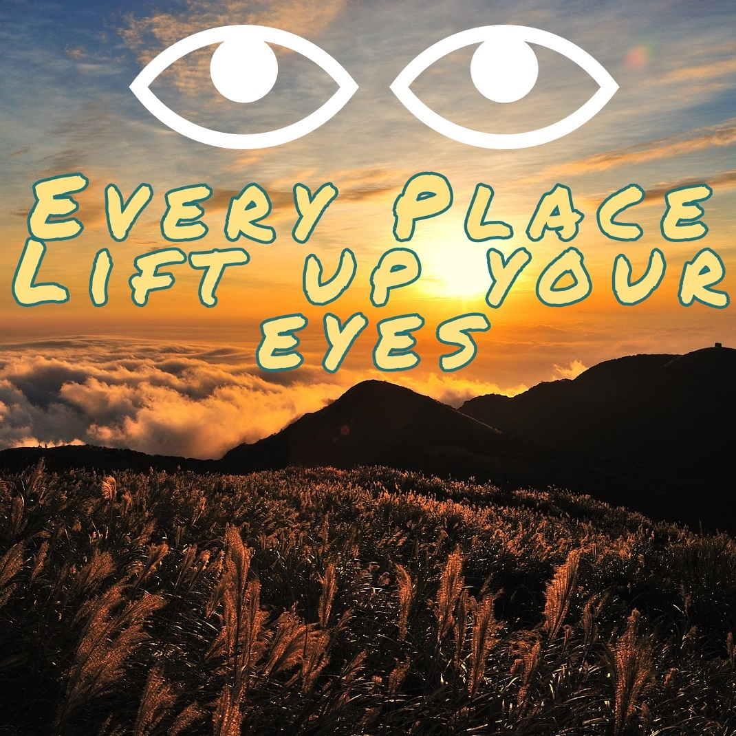 Every Place – Lift your eyes
