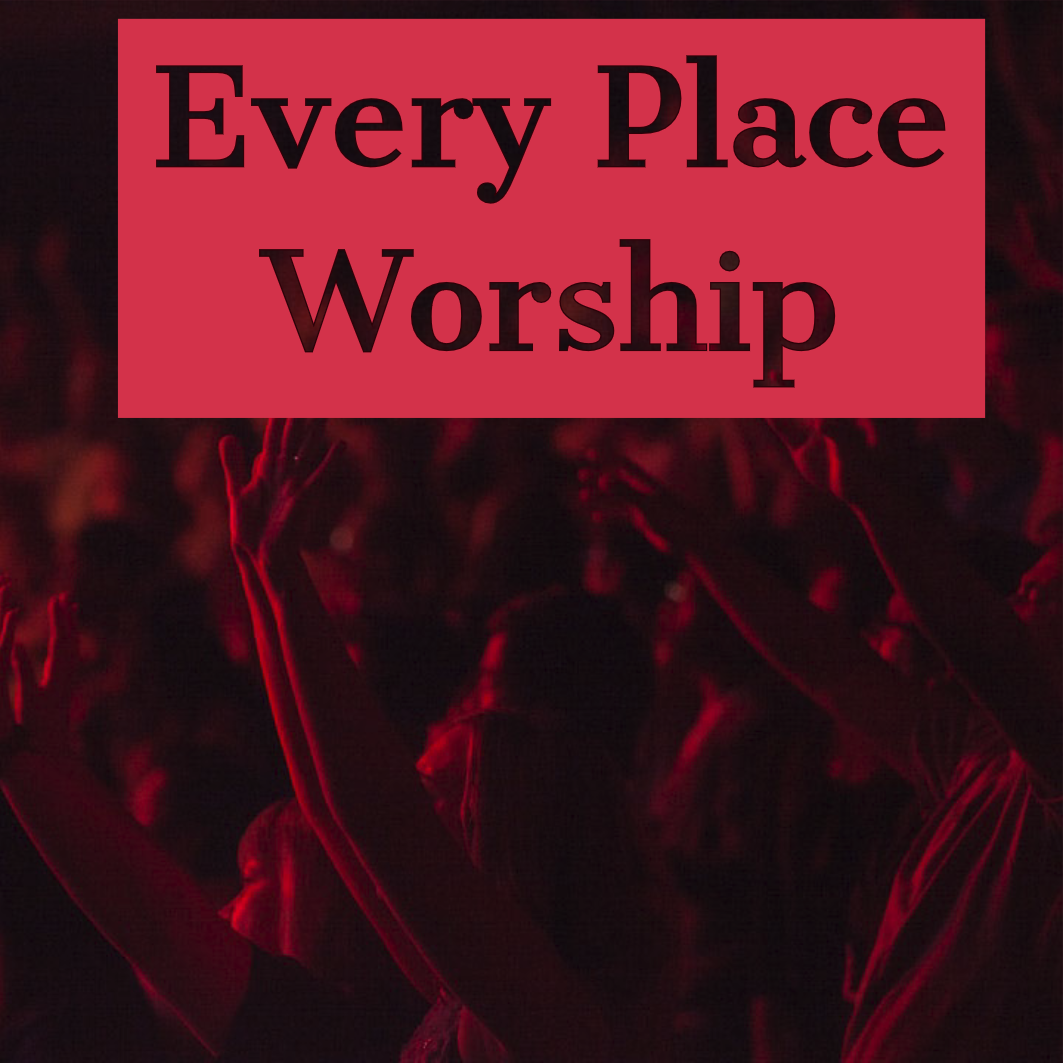 Every Place – Worship