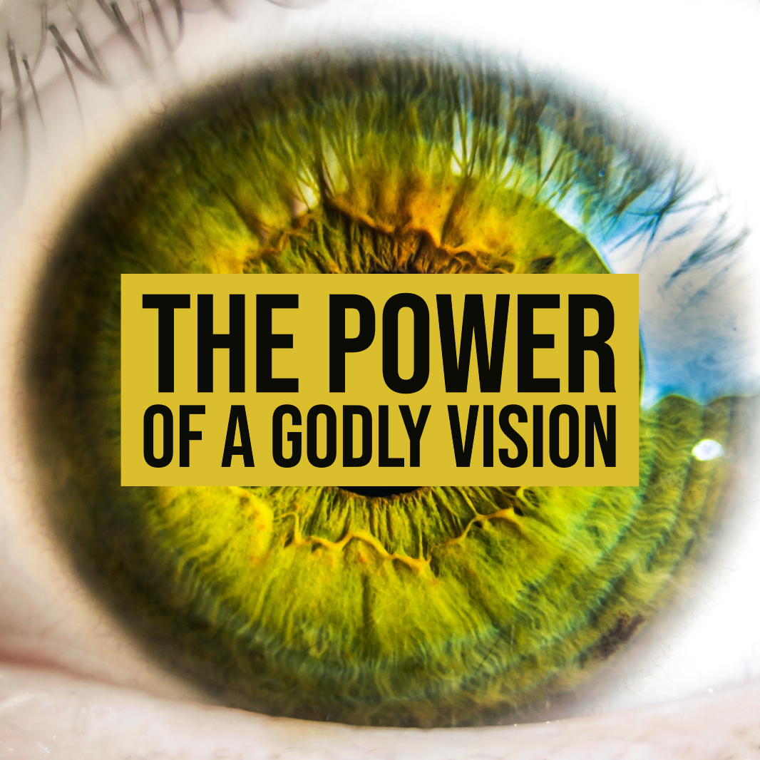 The power of a Godly vision