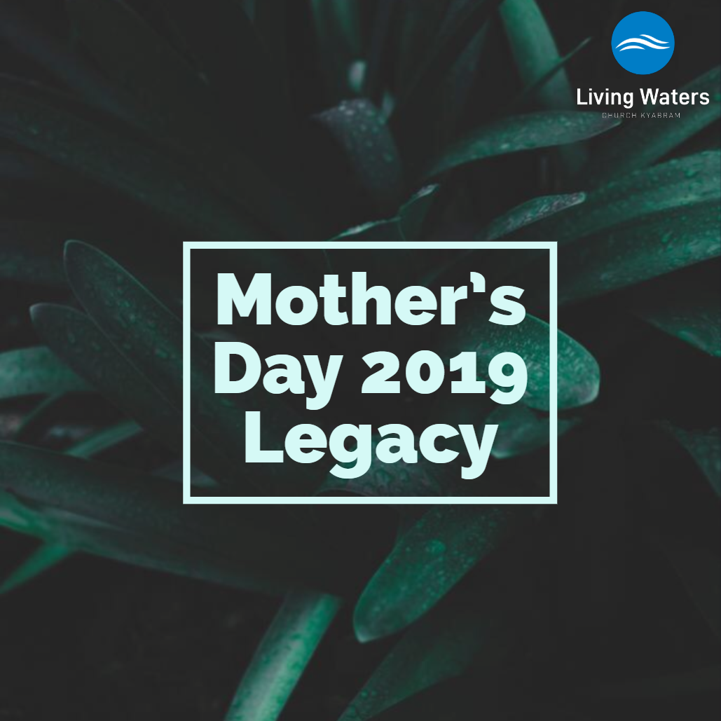 Mother's Day 2019 – Legacy