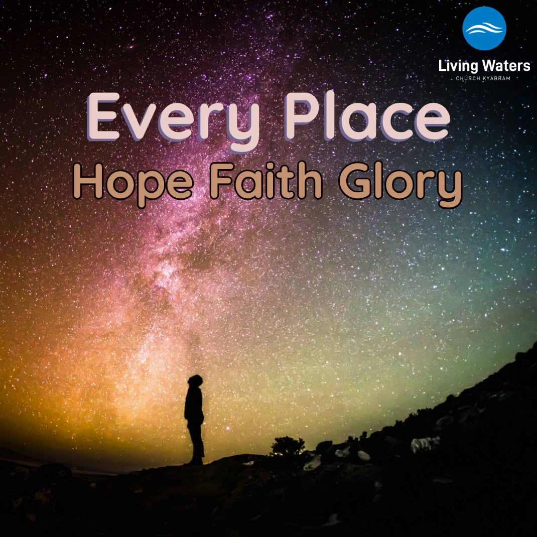 Every Place – Hope Faith Glory